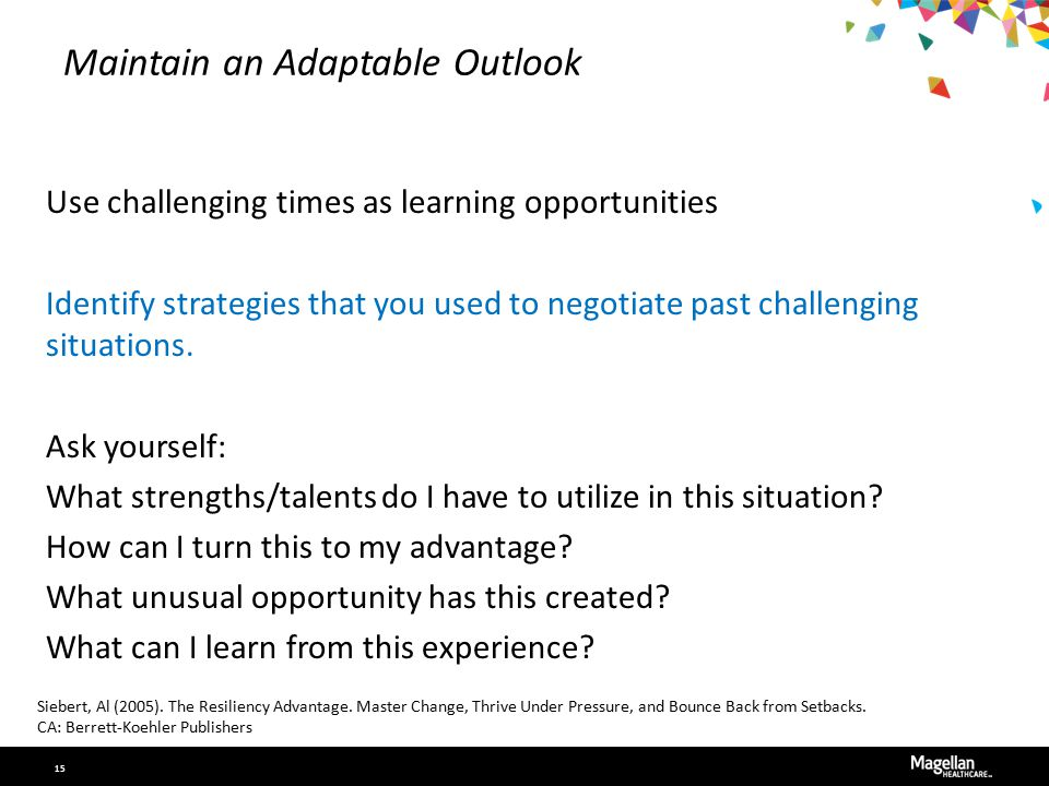 Maintain an Adaptable Outlook Use challenging times as learning opportunities Identify strategies that you used to negotiate past challenging situations.
