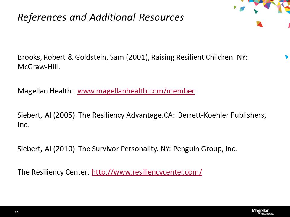 References and Additional Resources Brooks, Robert & Goldstein, Sam (2001), Raising Resilient Children.