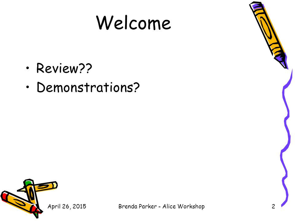 Today's Topics Event Programming –Event –Event handler Interactive Programming Billboards Games April 26, 20153Brenda Parker - Alice Workshop