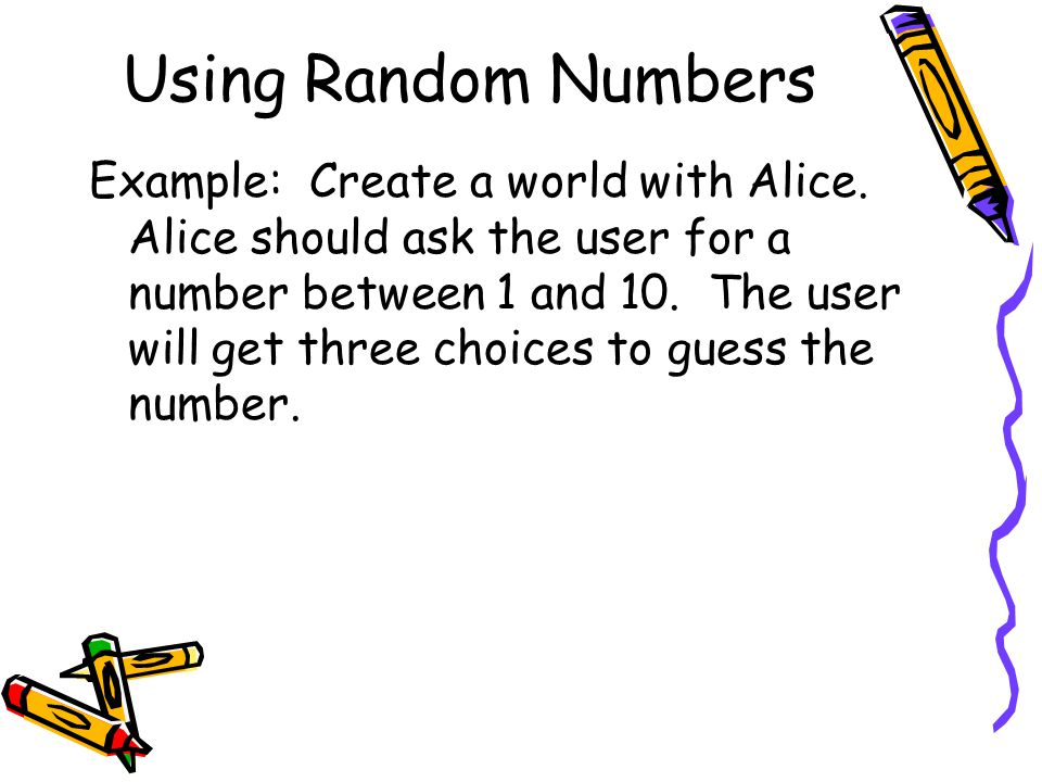 Using Random Numbers Example: Create a world with Alice.