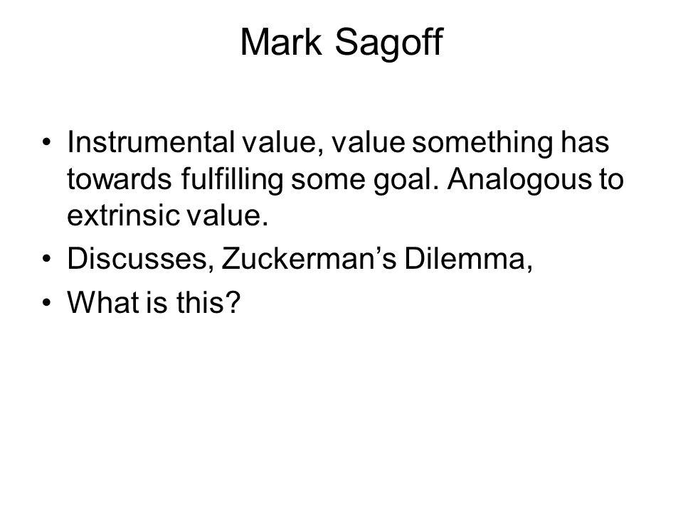 Mark Sagoff Instrumental value, value something has towards fulfilling some goal.