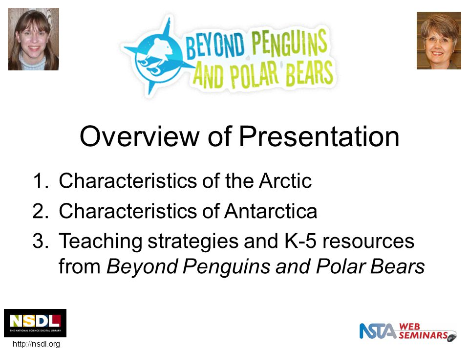 Overview of Presentation 1.Characteristics of the Arctic 2.Characteristics of Antarctica 3.Teaching strategies and K-5 resources from Beyond Penguins