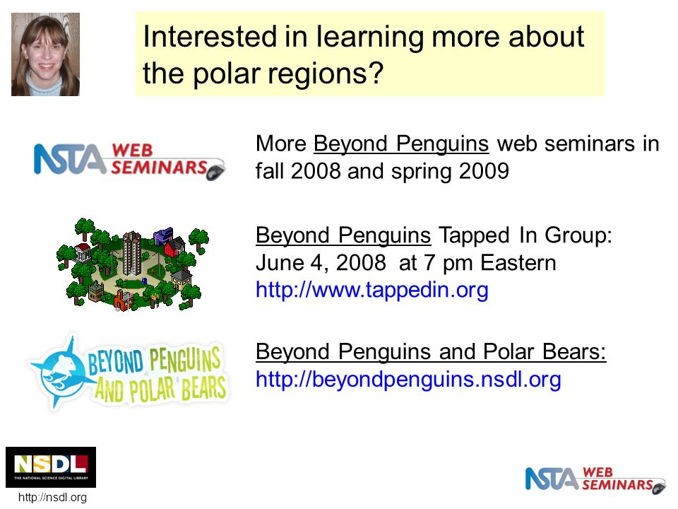 Interested in learning more about the polar regions? More Beyond Penguins web seminars in fall 2008 and spring 2009 Beyond Penguins Tapped In Group: J
