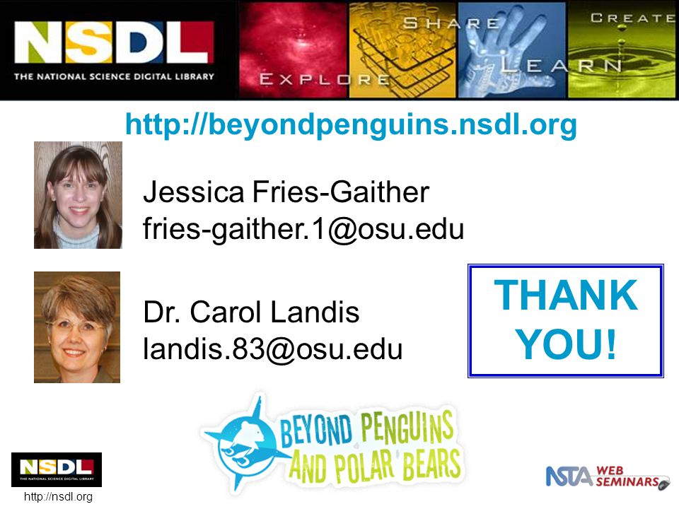 THANK YOU! http://beyondpenguins.nsdl.org http://nsdl.org Dr. Carol Landis landis.83@osu.edu Jessica Fries-Gaither fries-gaither.1@osu.edu