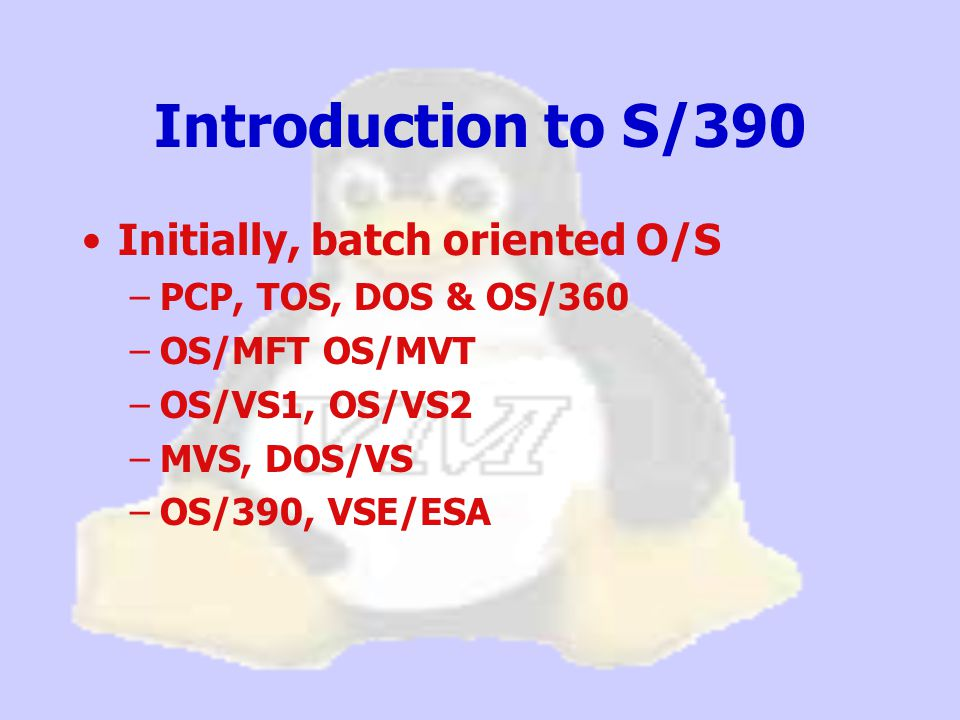 Introduction to S/390 Time-share & Hypervisors –CP-40, CP-67, VM/370, VM/SP, VM/ESA –Virtualize a real machine Padded cell for multiple users Guest operating systems Even run VM under VM