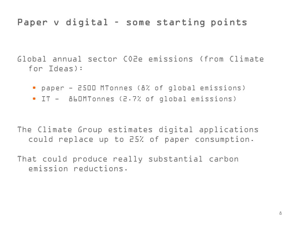 9 Paper v Digital – some questions Do we compare global impacts of the paper and IT industries, or marginal impacts, product by product.