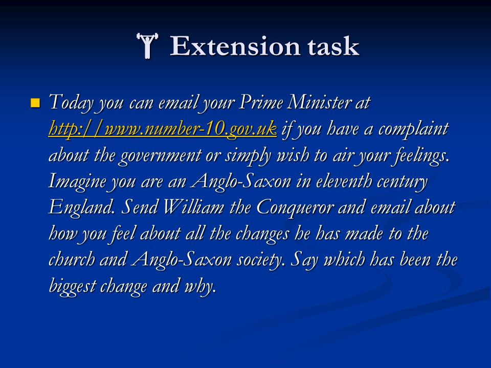  Extension task Today you can email your Prime Minister at http://www.number-10.gov.uk if you have a complaint about the government or simply wish to air your feelings.