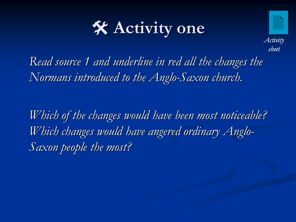  Activity one Read source 1 and underline in red all the changes the Normans introduced to the Anglo-Saxon church.