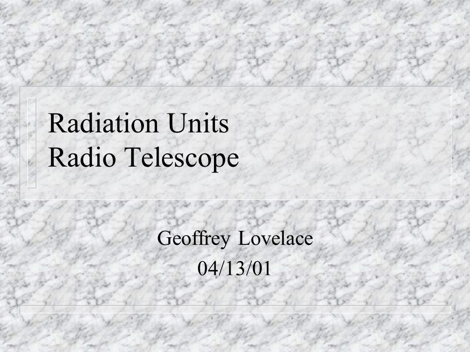 Radiation Units Radio Telescope Geoffrey Lovelace 04/13/01