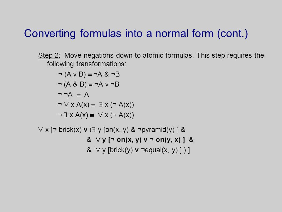 Converting formulas into a normal form (cont.) Step 3: Eliminate existential quantifiers.