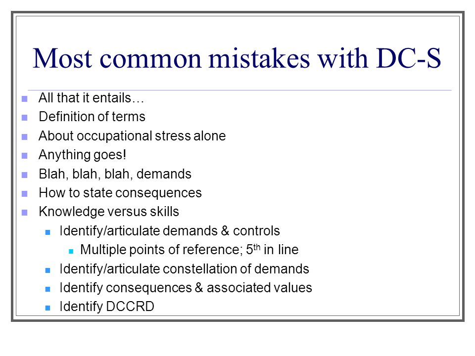 Most common mistakes with DC-S All that it entails… Definition of terms About occupational stress alone Anything goes.