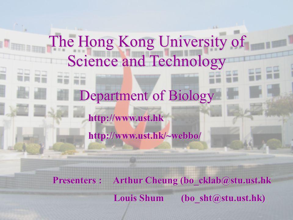 Presenters : Arthur Cheung (bo_cklab@stu.ust.hk Louis Shum (bo_sht@stu.ust.hk) Louis Shum (bo_sht@stu.ust.hk) The Hong Kong University of Science and Technology Department of Biology http://www.ust.hkhttp://www.ust.hk/~webbo/