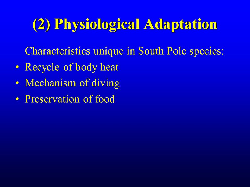 (2) Physiological Adaptation Characteristics unique in South Pole species: Recycle of body heat Mechanism of diving Preservation of food