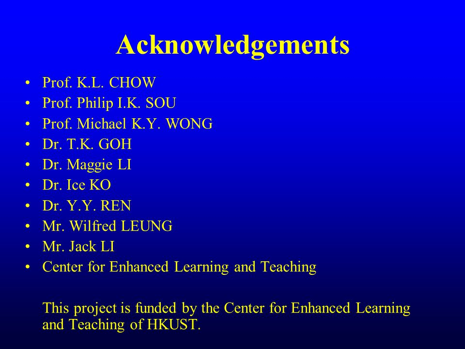 Acknowledgements Prof. K.L. CHOW Prof. Philip I.K.