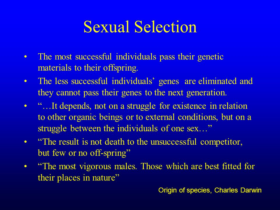 Sexual Selection The most successful individuals pass their genetic materials to their offspring.