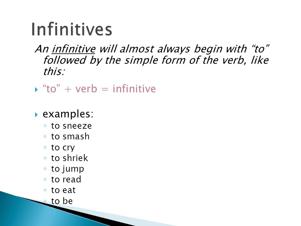 """An infinitive will almost always begin with """"to"""" followed by the simple form of the verb, like this:  """"to"""" + verb = infinitive  examples: ◦ to sneez"""