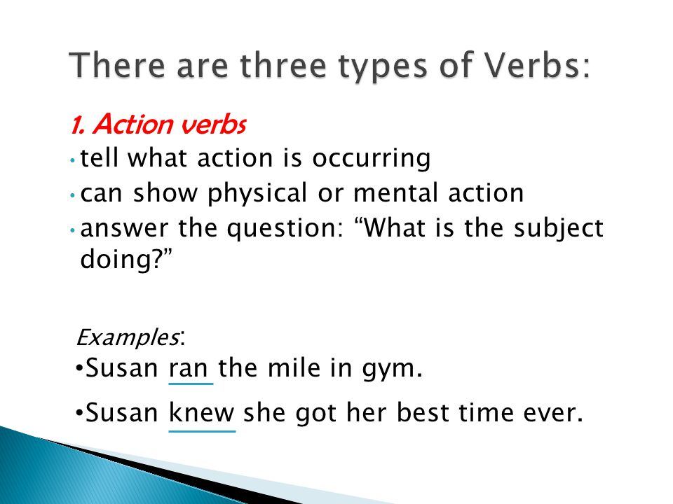 """1. Action verbs tell what action is occurring can show physical or mental action answer the question: """"What is the subject doing?"""" Examples : Susan ra"""