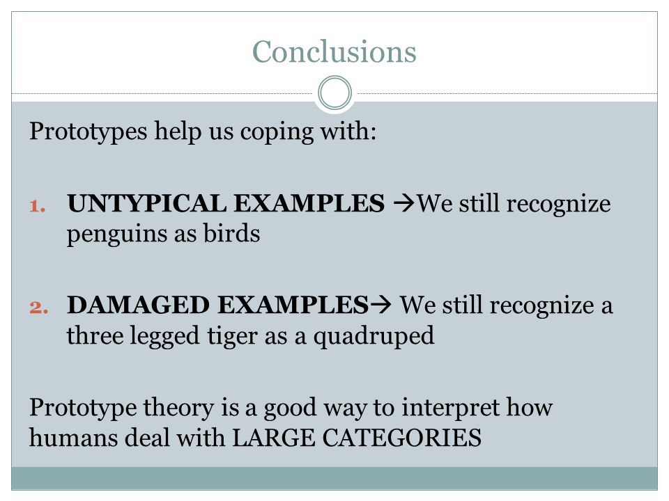 Conclusions Prototypes help us coping with: 1. UNTYPICAL EXAMPLES  We still recognize penguins as birds 2. DAMAGED EXAMPLES  We still recognize a th