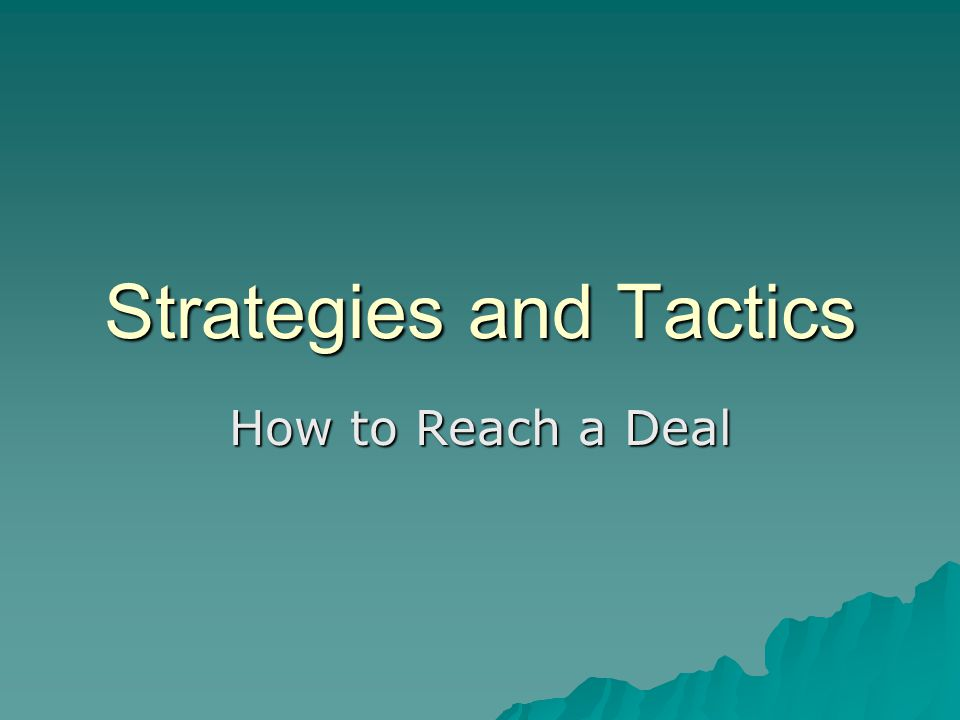 Strategies and Tactics How to Reach a Deal