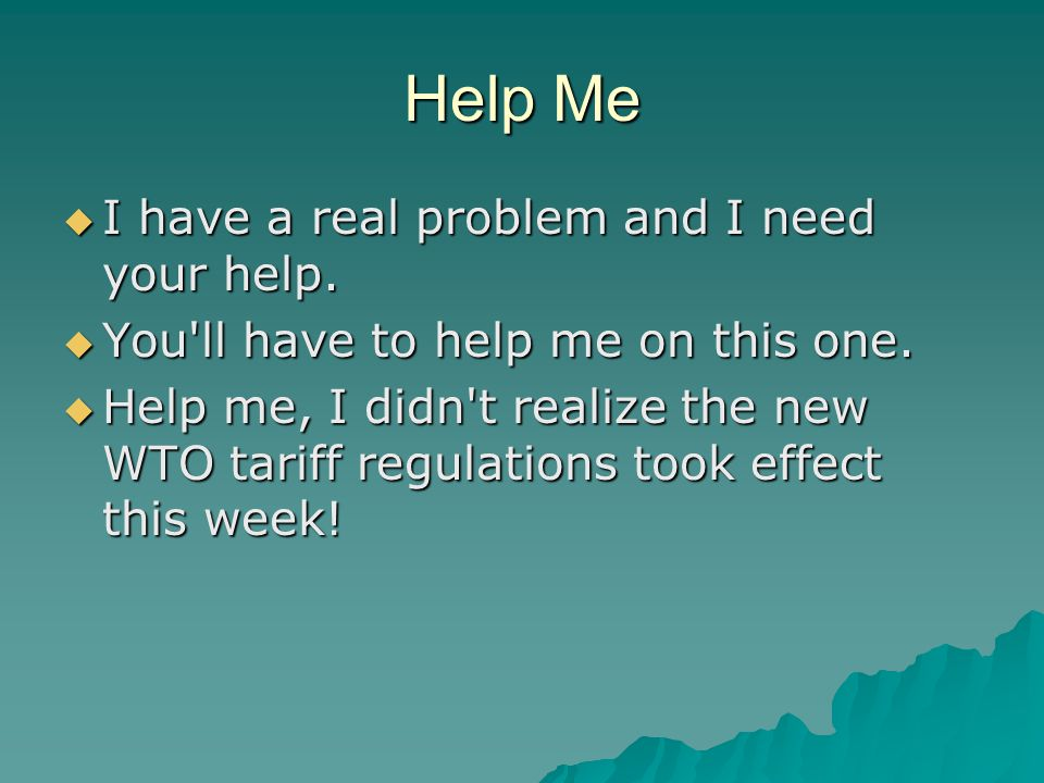 Help Me  I have a real problem and I need your help.