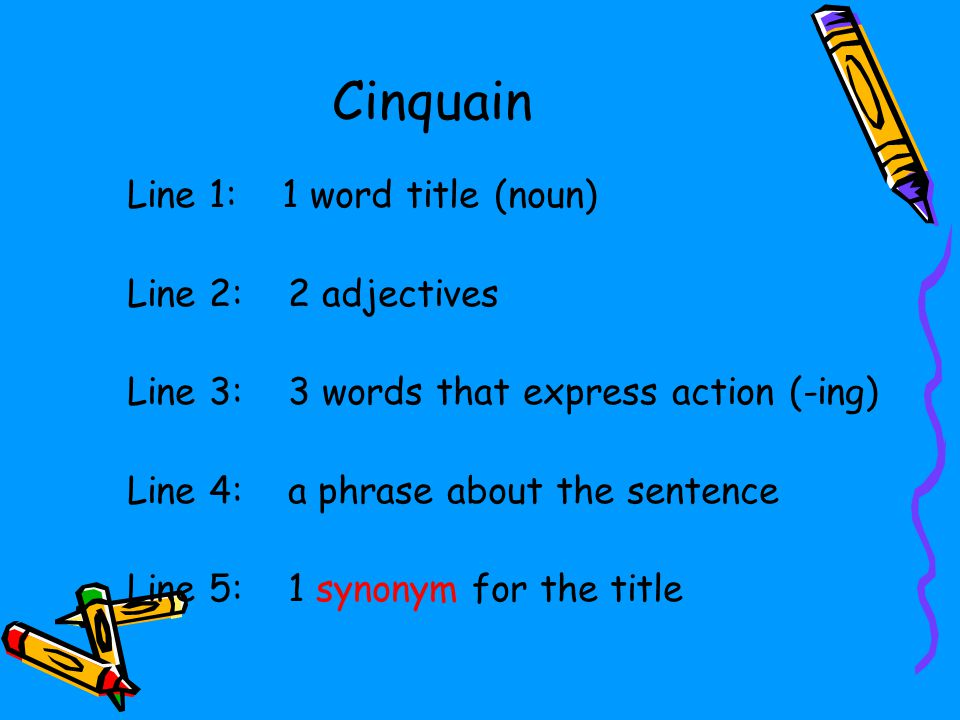 Line 1: 1 word title (noun) Line 2: 2 adjectives Line 3: 3 words that express action (-ing) Line 4: a phrase about the sentence Line 5: 1 synonym for