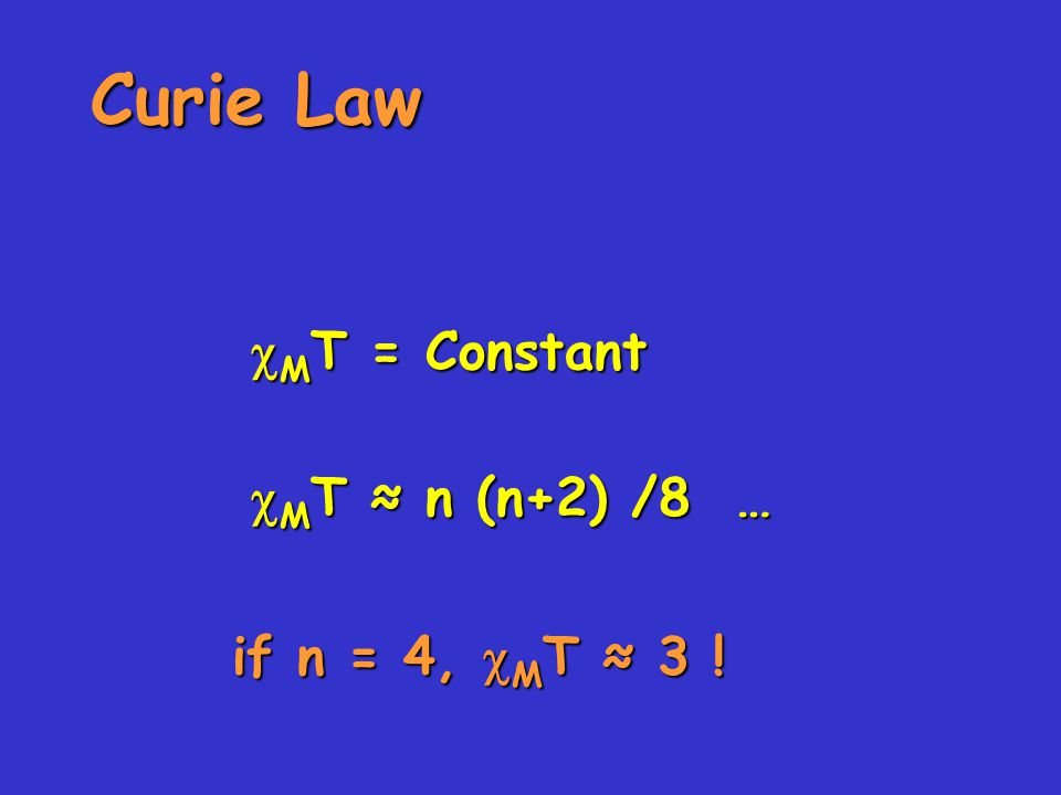 Curie Law  M T = Constant  M T ≈ n (n+2) /8 … if n = 4,  M T ≈ 3 !