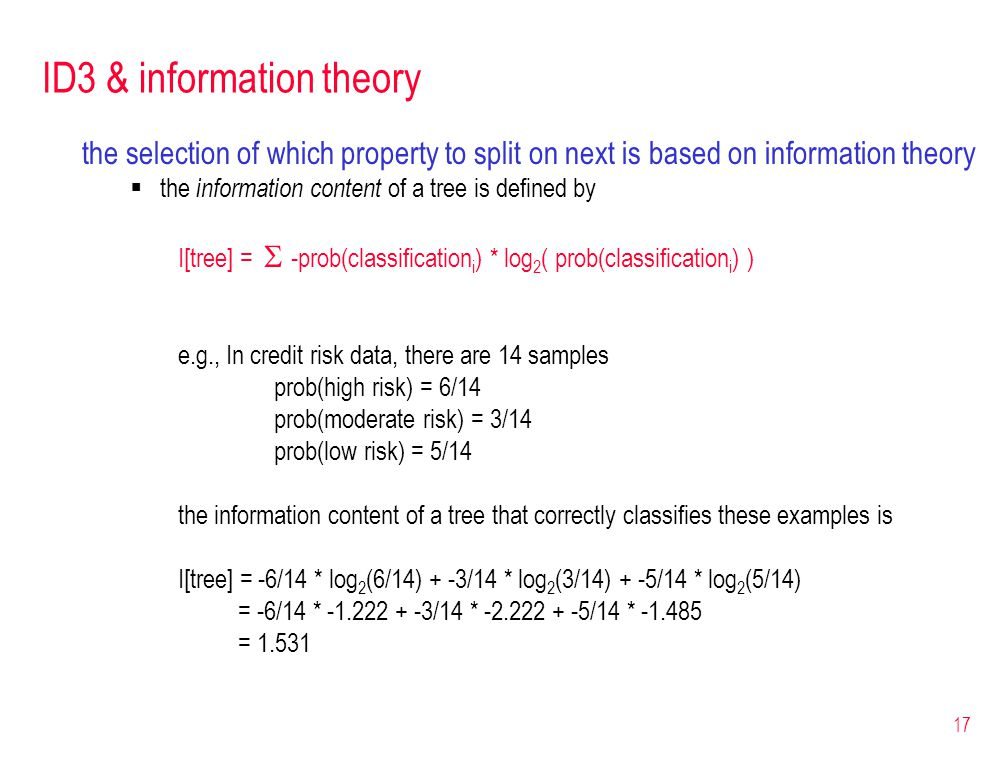 17 ID3 & information theory the selection of which property to split on next is based on information theory  the information content of a tree is def