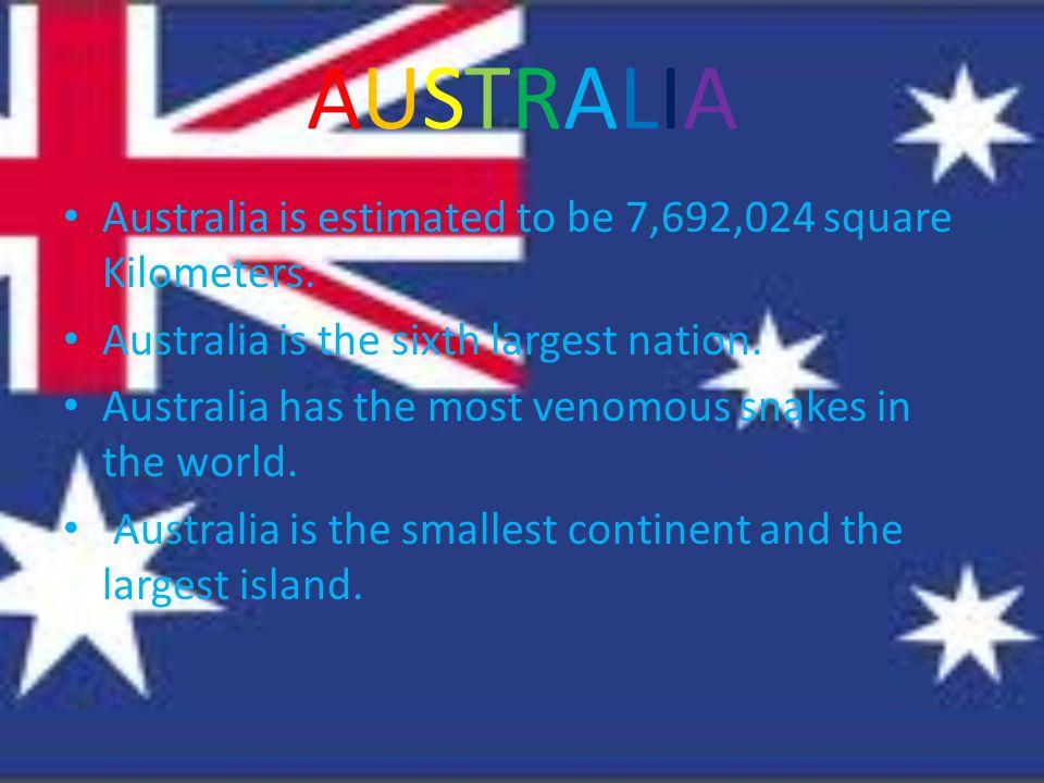 AUSTRALIAAUSTRALIA Australia is estimated to be 7,692,024 square Kilometers.