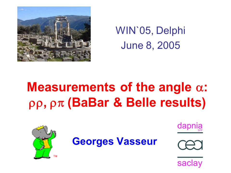 Measurements of the angle  : ,  (BaBar & Belle results) Georges Vasseur WIN`05, Delphi June 8, 2005