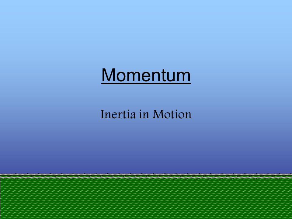 Momentum Inertia in Motion