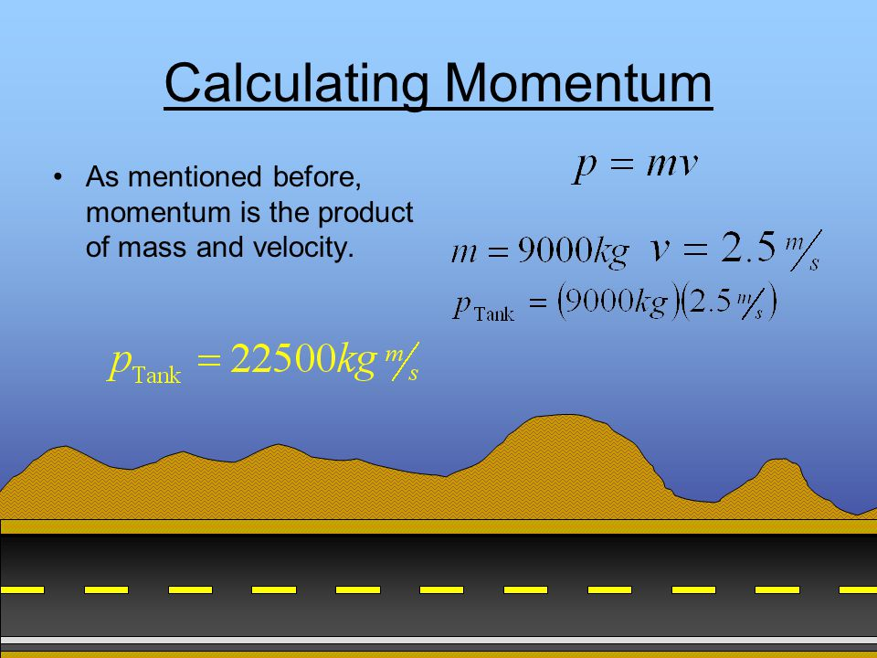 Summary All problems surrounding momentum are based on the following principles: –Momentum depends on both mass and velocity.