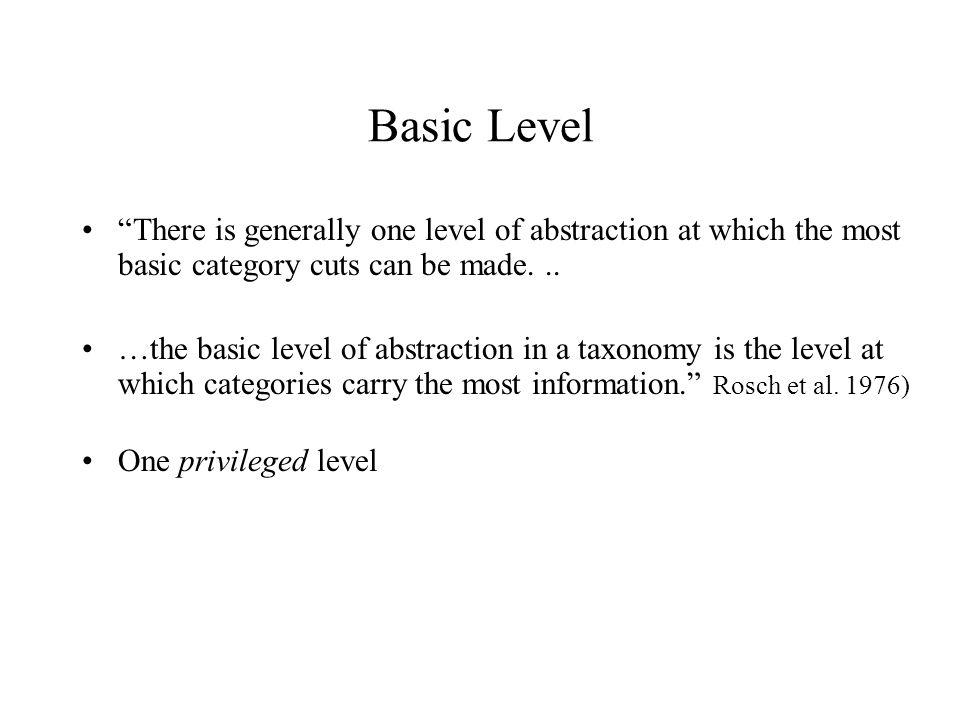 """Basic Level """"There is generally one level of abstraction at which the most basic category cuts can be made... …the basic level of abstraction in a tax"""