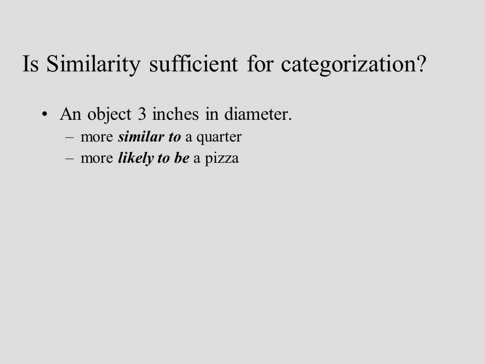 Is Similarity sufficient for categorization. An object 3 inches in diameter.
