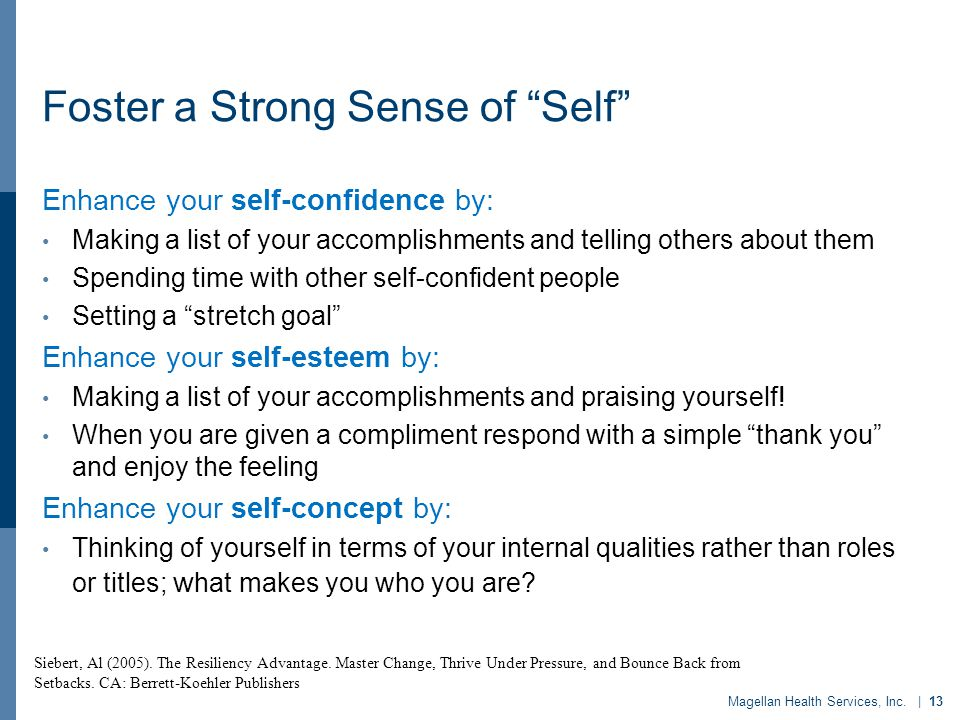 Foster a Strong Sense of Self Enhance your self-confidence by: Making a list of your accomplishments and telling others about them Spending time with other self-confident people Setting a stretch goal Enhance your self-esteem by: Making a list of your accomplishments and praising yourself.