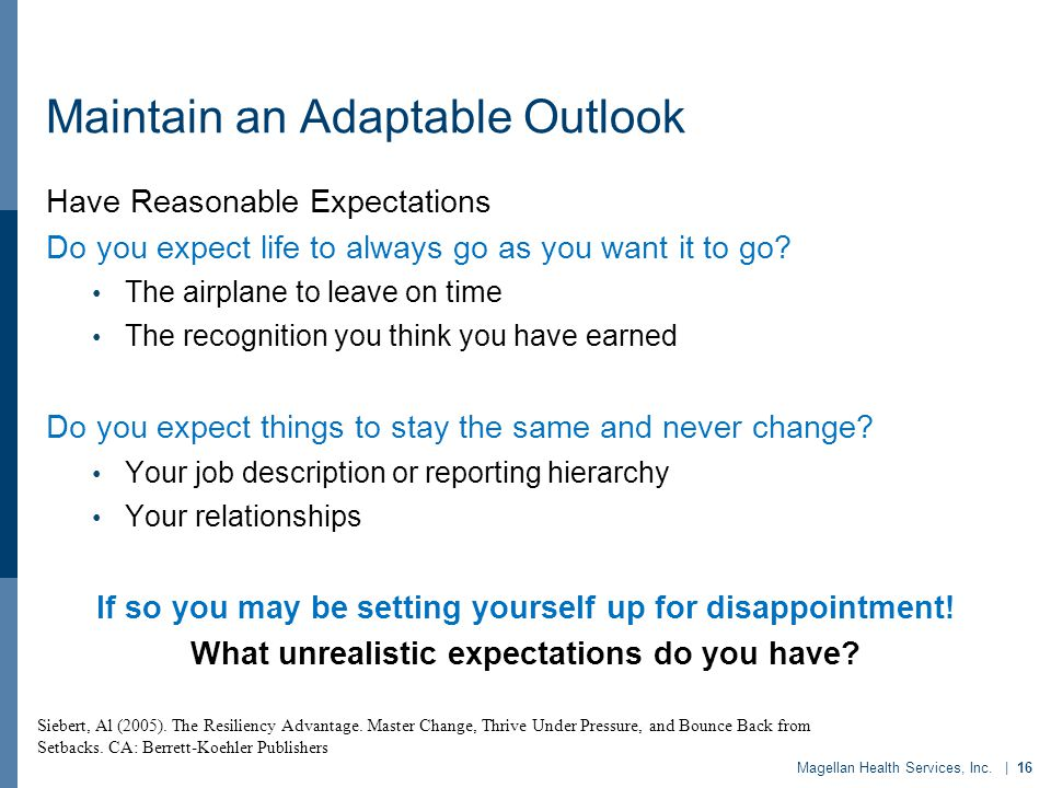 Maintain an Adaptable Outlook Have Reasonable Expectations Do you expect life to always go as you want it to go.
