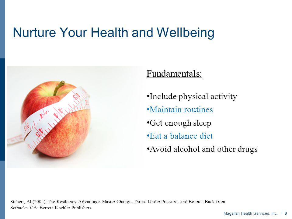 Nurture Your Health and Wellbeing Magellan Health Services, Inc. | 8 Siebert, Al (2005). The Resiliency Advantage. Master Change, Thrive Under Pressur