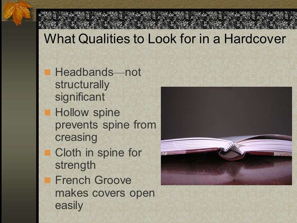Headbands — not structurally significant Hollow spine prevents spine from creasing Cloth in spine for strength French Groove makes covers open easily