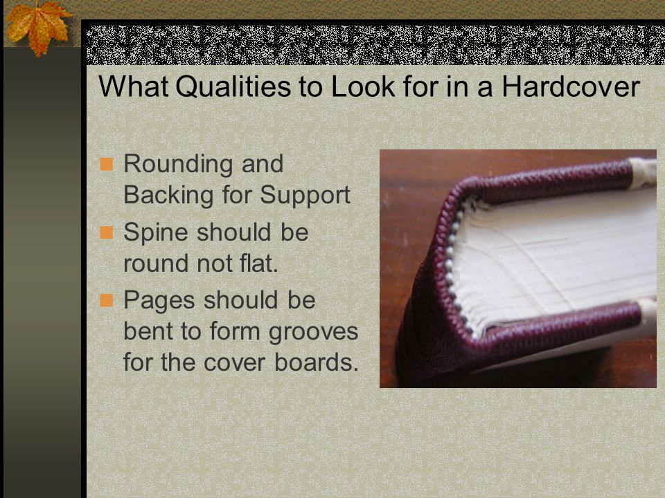 What Qualities to Look for in a Hardcover Rounding and Backing for Support Spine should be round not flat.