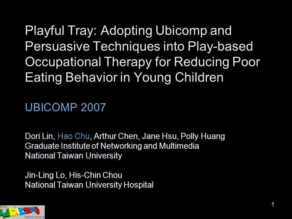1 Playful Tray: Adopting Ubicomp and Persuasive Techniques into Play-based Occupational Therapy for Reducing Poor Eating Behavior in Young Children UB