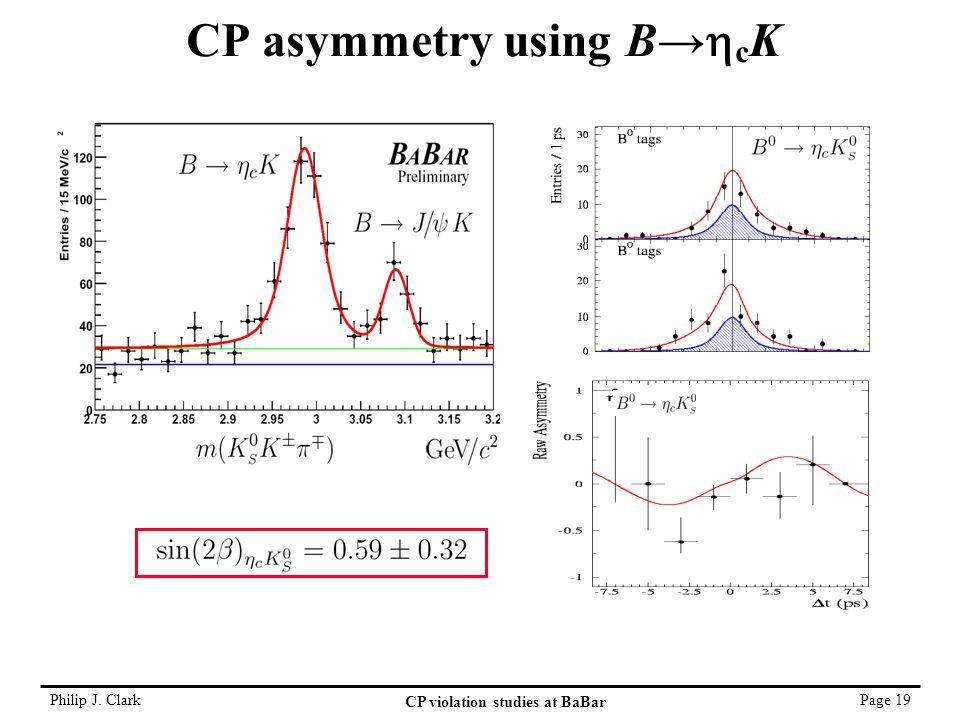 Philip J. Clark CP violation studies at BaBar Page 19 CP asymmetry using B→  c K