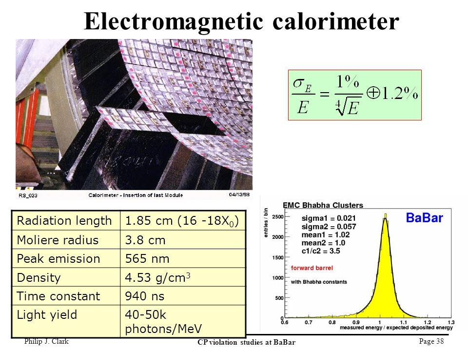 Philip J. Clark CP violation studies at BaBar Page 38 Electromagnetic calorimeter Radiation length1.85 cm (16 -18X 0 ) Moliere radius3.8 cm Peak emiss