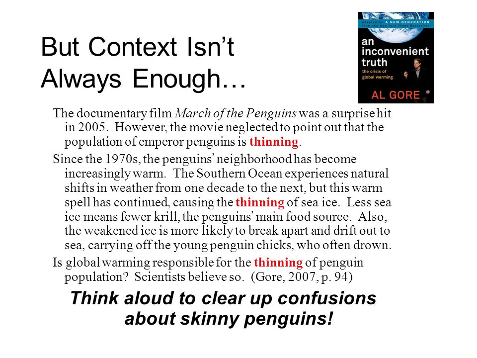 But Context Isn't Always Enough… The documentary film March of the Penguins was a surprise hit in 2005. However, the movie neglected to point out that