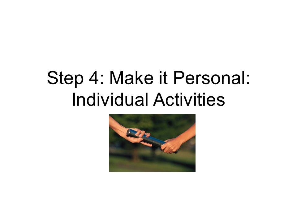 Step 4: Make it Personal: Individual Activities