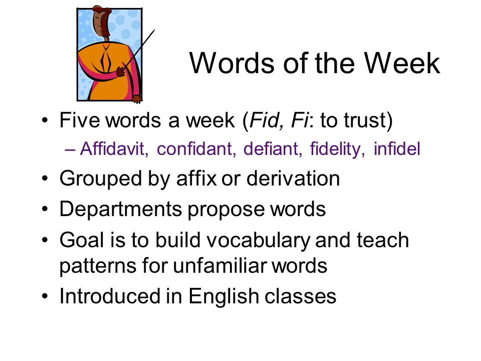 Words of the Week Five words a week (Fid, Fi: to trust) –Affidavit, confidant, defiant, fidelity, infidel Grouped by affix or derivation Departments p