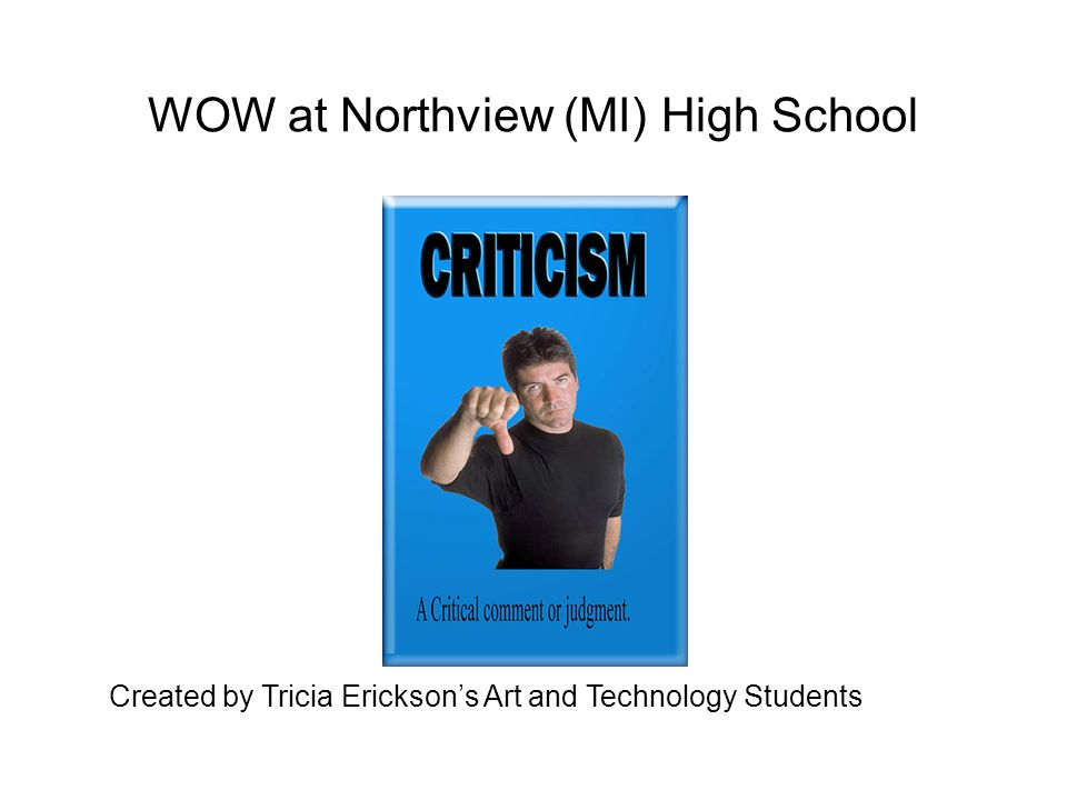 WOW at Northview (MI) High School Created by Tricia Erickson's Art and Technology Students