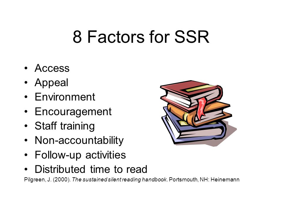 8 Factors for SSR Access Appeal Environment Encouragement Staff training Non-accountability Follow-up activities Distributed time to read Pilgreen, J.