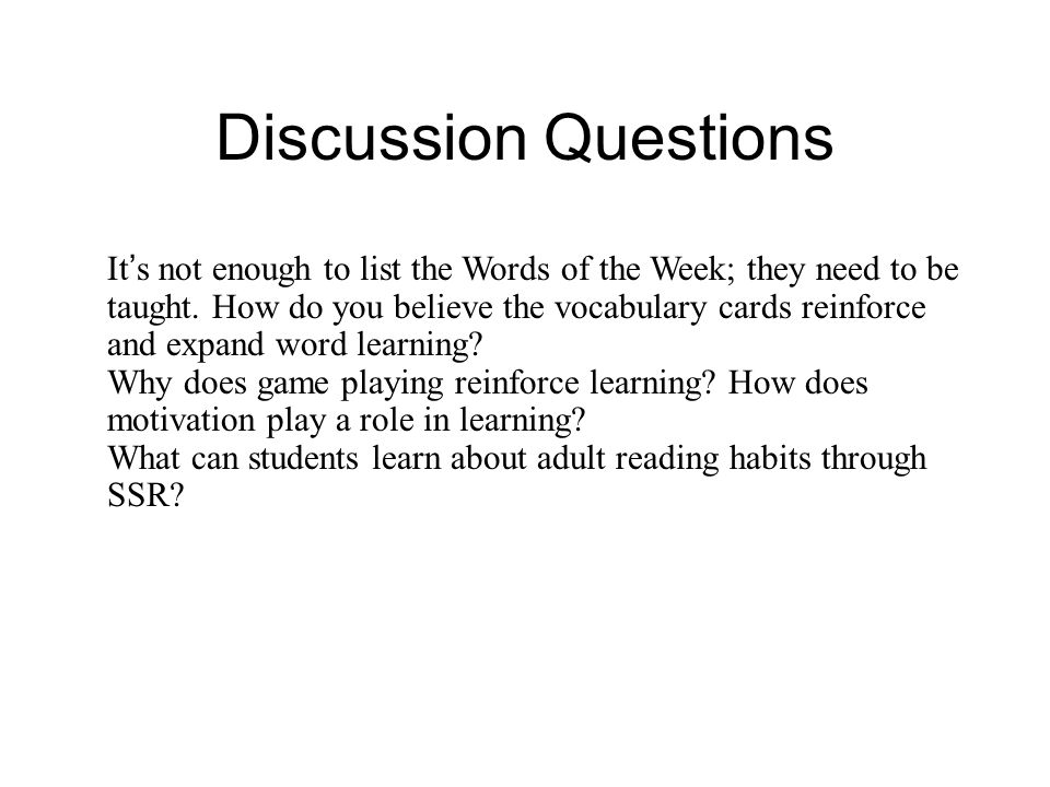 Discussion Questions It ' s not enough to list the Words of the Week; they need to be taught. How do you believe the vocabulary cards reinforce and ex