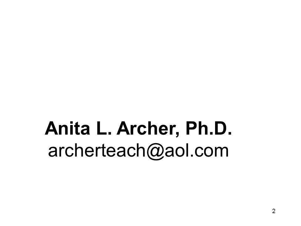 2 Anita L. Archer, Ph.D. archerteach@aol.com