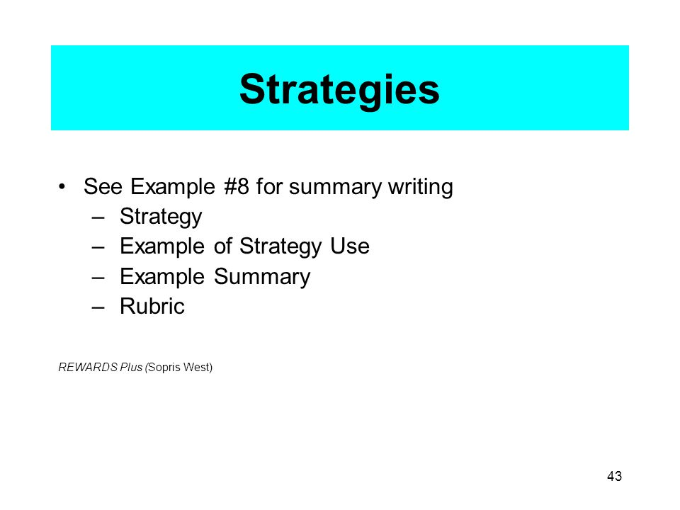 43 Strategies See Example #8 for summary writing – Strategy – Example of Strategy Use – Example Summary – Rubric REWARDS Plus (Sopris West)