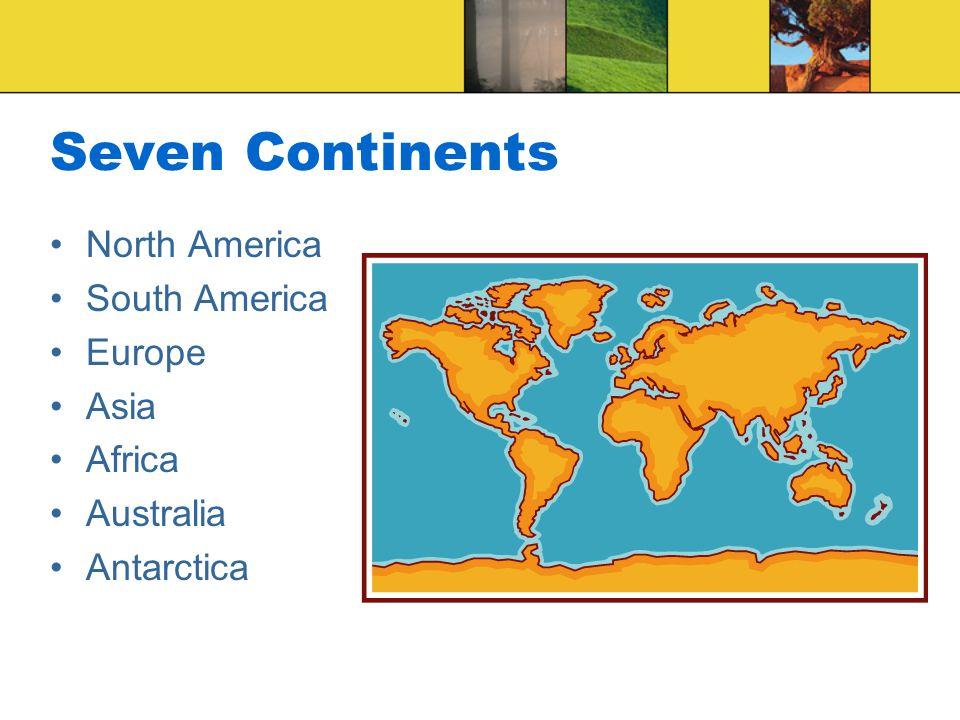 Seven Continents North America South America Europe Asia Africa Australia Antarctica